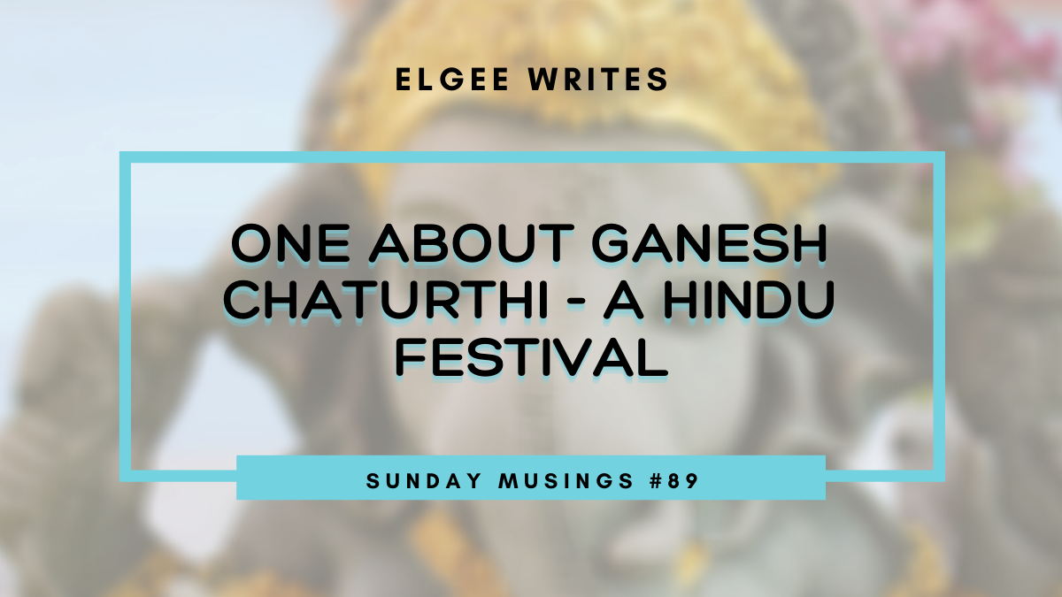 Featured image: One about Ganesh Chaturthi: Sunday Musings #89