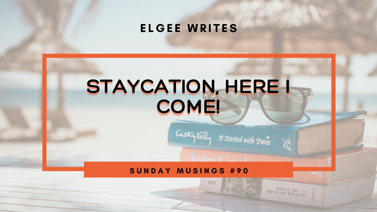 Feature Image Staycation, here I come!: Sunday Musings #90