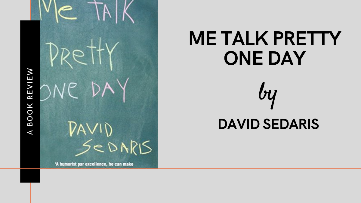 Me Talk Pretty One Day by David Sedaris Review Featured